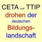 CETA und TTIP drohen der deutschen Bildungslandschaft