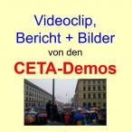 Videoclip, Berichte und Bilder der CETA-Demos