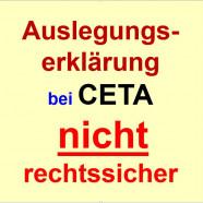 Keine rechtssicheren Verbesserungen bei CETA durch Auslegungserklärung erreicht