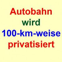Autobahn-Tafelsilber wird 100-km-weise teilprivatisiert