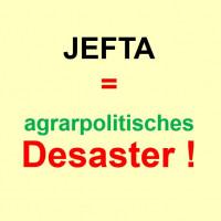JEFTA ist ein agrarpolitisches Desaster für Europa!