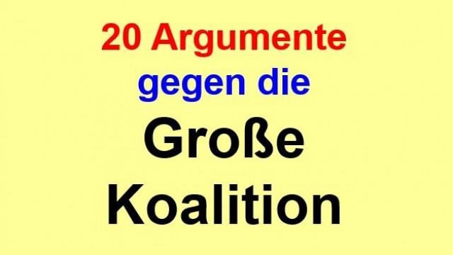 20 ARGUMENTE GEGEN DIE GROSSE KOALITION